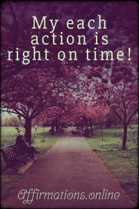 Positive affirmation from Affirmations.online - My each action is right on time!