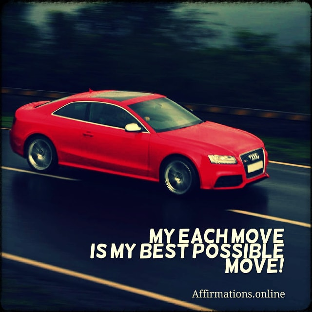 Positive affirmation from Affirmations.online - My each move is my best possible move!