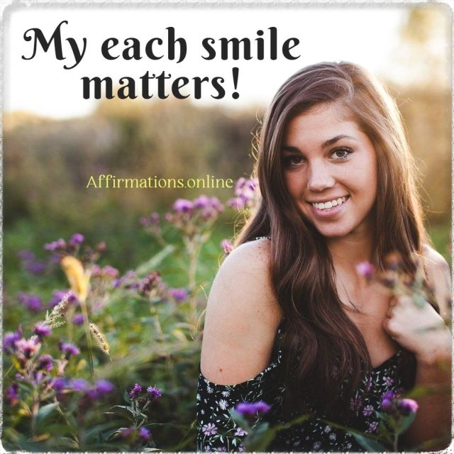 Positive affirmation from Affirmations.online - My each smile matters!