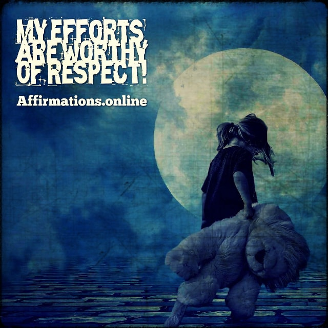 Positive affirmation from Affirmations.online - My efforts are worthy of respect!