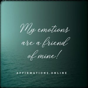 Positive affirmation from Affirmations.online - My emotions are a friend of mine!