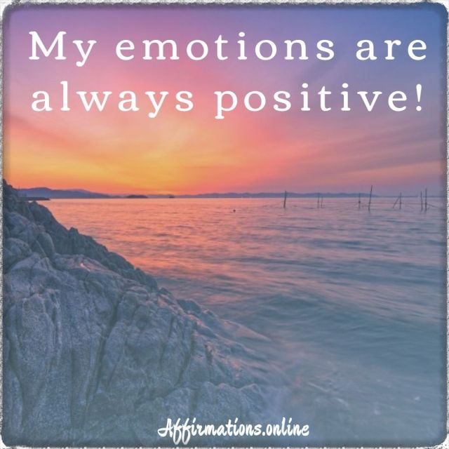 Positive affirmation from Affirmations.online - My emotions are always positive!
