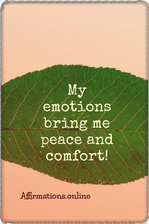 Positive affirmation from Affirmations.online - My emotions bring me peace and comfort!