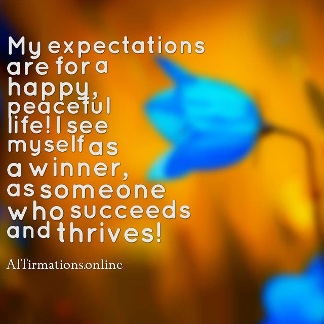 Image affirmation from Affirmations.online - My expectations are for a happy, peaceful life! I see myself as a winner, as someone who succeeds and thrives!