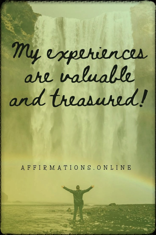 Positive affirmation from Affirmations.online - My experiences are valuable and treasured!