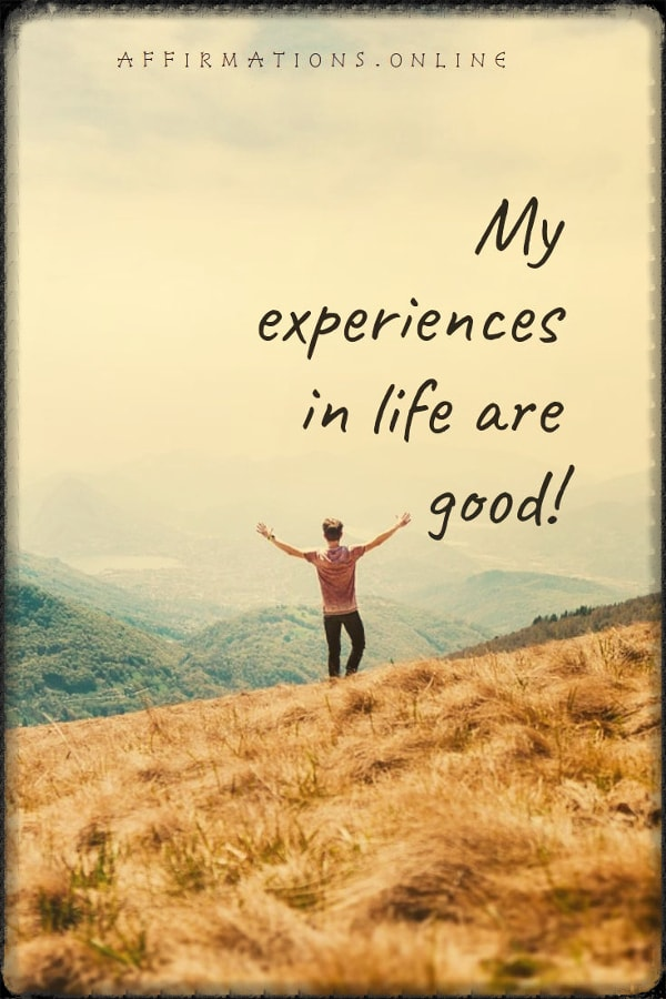 Positive affirmation from Affirmations.online - My experiences in life are good!