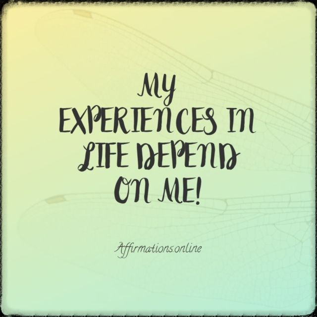 Positive affirmation from Affirmations.online - My experiences in life depend on me!