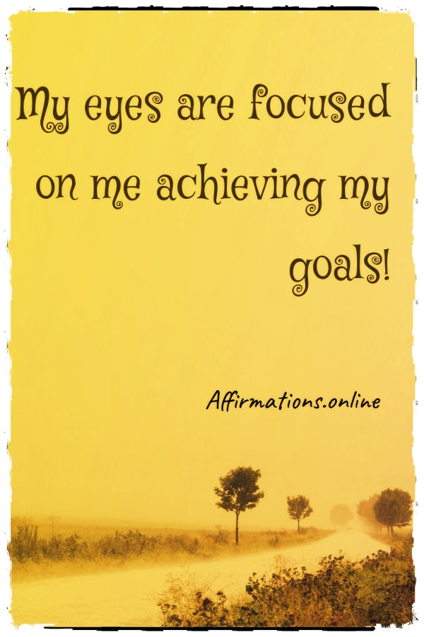 Positive affirmation from Affirmations.online - My eyes are focused on me achieving my goals!