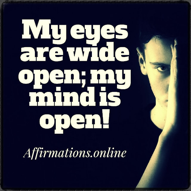 Positive affirmation from Affirmations.online - My eyes are wide open; my mind is open!