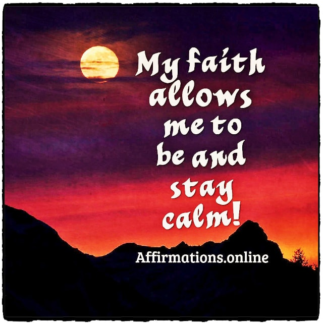 Positive affirmation from Affirmations.online - My faith allows me to be and stay calm!