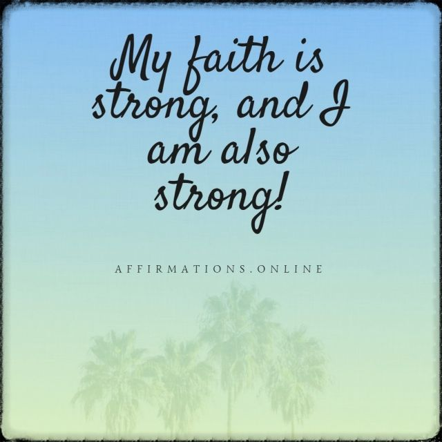 Positive affirmation from Affirmations.online - My faith is strong, and I am also strong!