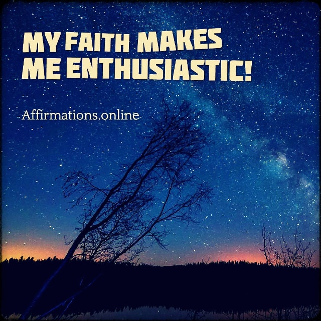 Positive affirmation from Affirmations.online - My faith makes me enthusiastic!