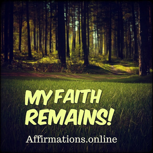 Positive affirmation from Affirmations.online - My faith remains!