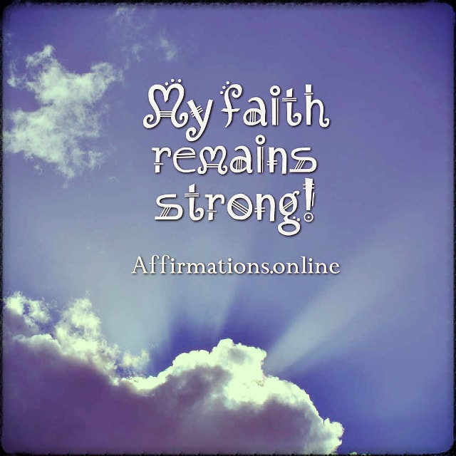 Positive affirmation from Affirmations.online - My faith remains strong!