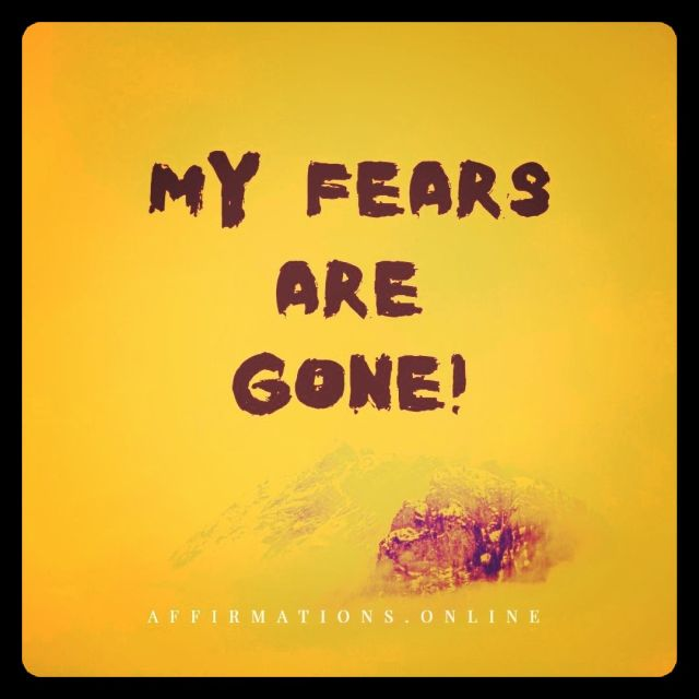 Positive affirmation from Affirmations.online - My fears are gone!