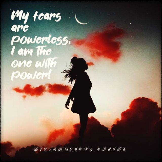 Positive affirmation from Affirmations.online - My fears are powerless, I am the one with power!