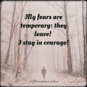 Positive affirmation from Affirmations.online - My fears are temporary: they leave!