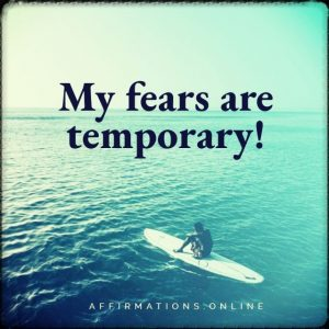 Positive affirmation from Affirmations.online - My fears are temporary!