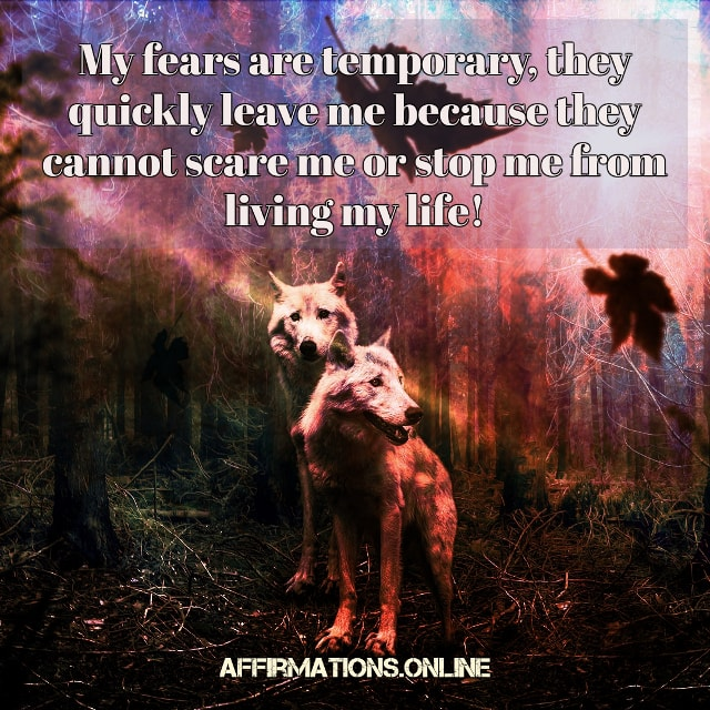 Positive affirmation from Affirmations.online - My fears are temporary, they quickly leave me because they cannot scare me or stop me from living my life!