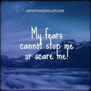 Positive affirmation from Affirmations.online - My fears cannot stop me or scare me!