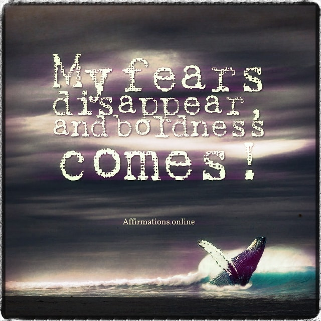 Positive affirmation from Affirmations.online - My fears disappear, and boldness comes!