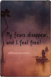 Positive affirmation from Affirmations.online - My fears disappear, and I feel free!