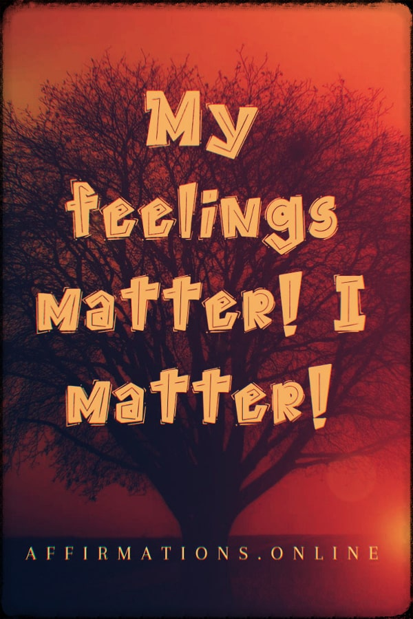 Positive affirmation from Affirmations.online - My feelings matter! I matter!