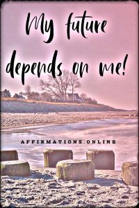 Positive affirmation from Affirmations.online - My future depends on me!