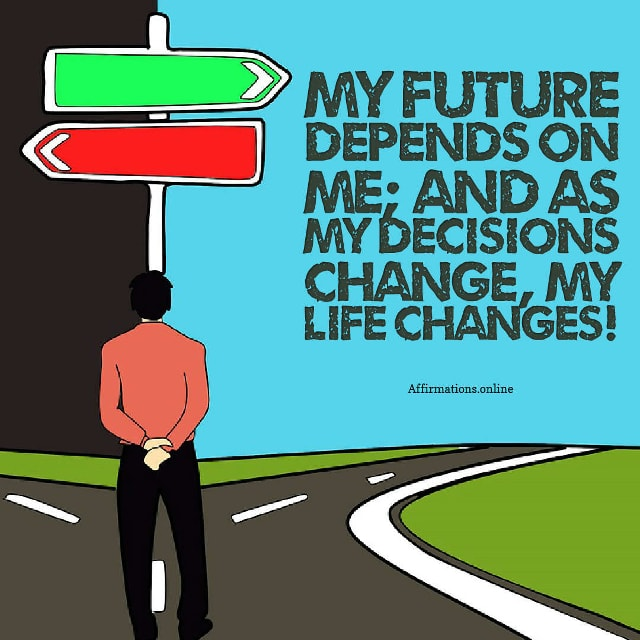 Image affirmation from Affirmations.online - My future depends on me; and as my decisions change, my life changes!