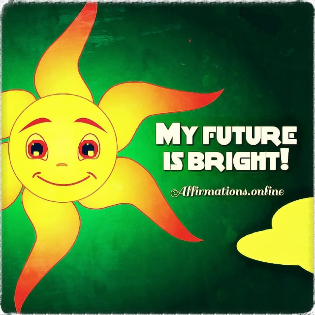 Positive affirmation from Affirmations.online - My future is bright!