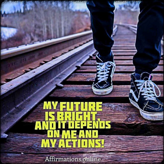 Positive affirmation from Affirmations.online - My future is bright, and it depends on me and my actions!