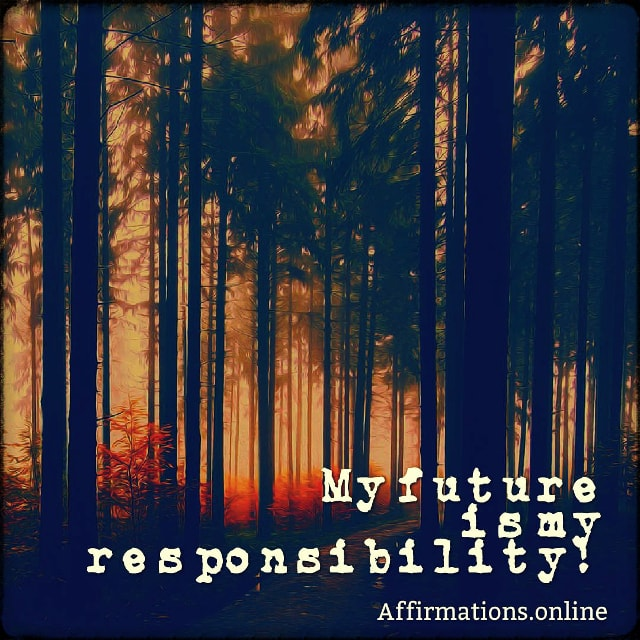 Positive affirmation from Affirmations.online - My future is my responsibility!