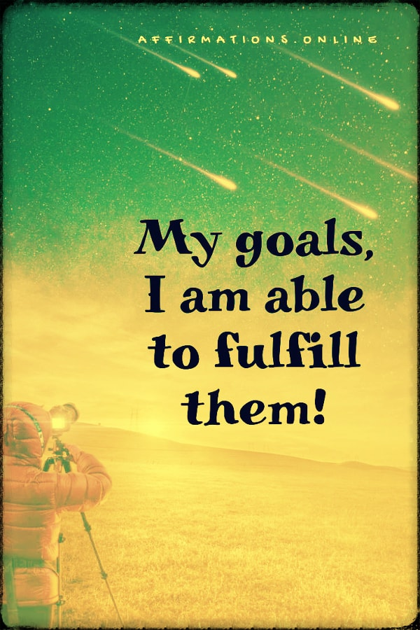 Positive affirmation from Affirmations.online - My goals, I am able to fulfill them!