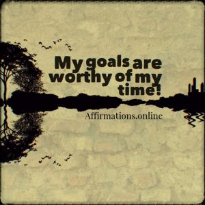 Positive affirmation from Affirmations.online - My goals are worthy of my time!