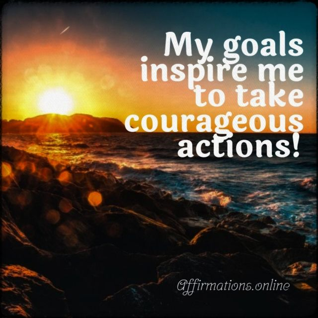 Positive affirmation from Affirmations.online - My goals inspire me to take courageous actions!