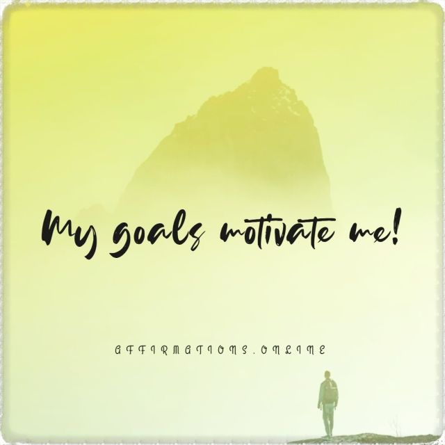 Positive affirmation from Affirmations.online - My goals motivate me!