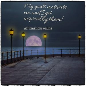 Positive affirmation from Affirmations.online - My goals motivate me, and I get inspired by them!