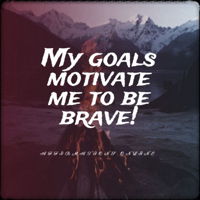 Positive affirmation from Affirmations.online - My goals motivate me to be brave!