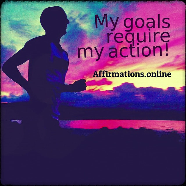 Positive affirmation from Affirmations.online - My goals require my action!