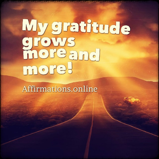 Positive affirmation from Affirmations.online - My gratitude grows more and more!