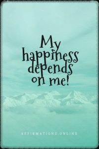 Positive affirmation from Affirmations.online - My happiness depends on me!