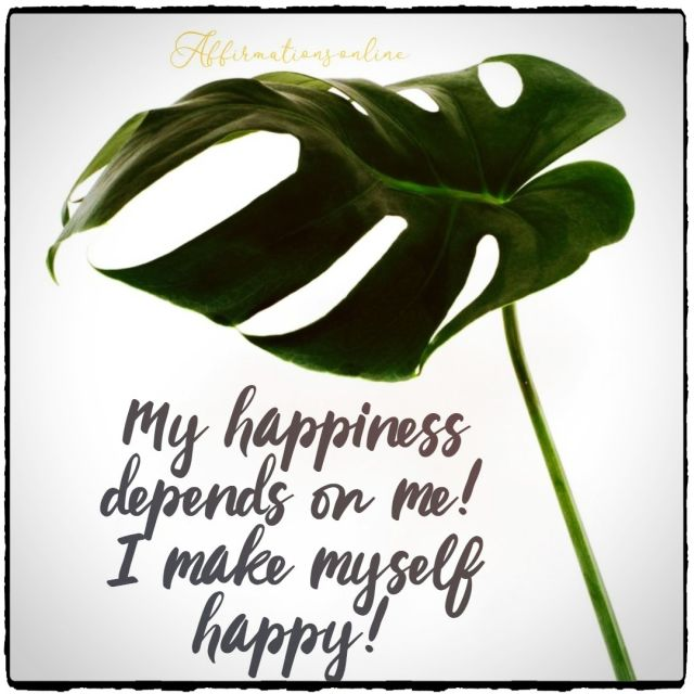Positive affirmation from Affirmations.onlineMy happiness depends on me! I make myself happy! -