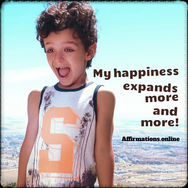 Positive affirmation from Affirmations.online - My happiness expands more and more!