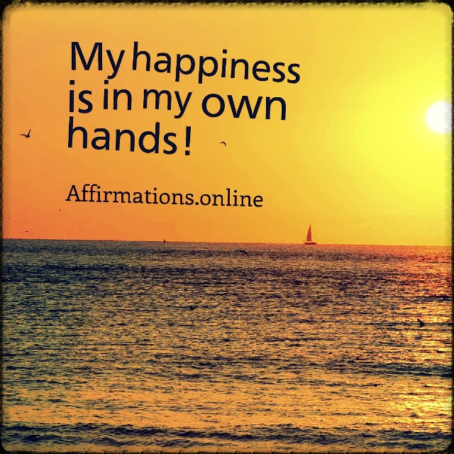 Positive affirmation from Affirmations.online - My happiness is in my own hands!