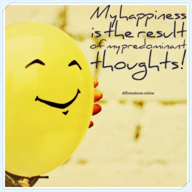 Positive affirmation from Affirmations.online - My happiness is the result of my predominant thoughts!