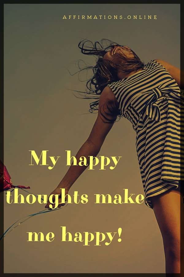 Positive affirmation from Affirmations.online - My happy thoughts make me happy!