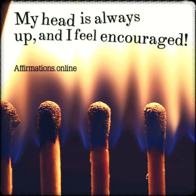 Positive affirmation from Affirmations.online - My head is always up, and I feel encouraged!