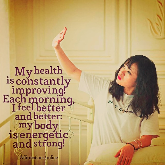 Positive affirmation from Affirmations.online - My health is constantly improving! Each morning, I feel better and better: my body is energetic and strong!