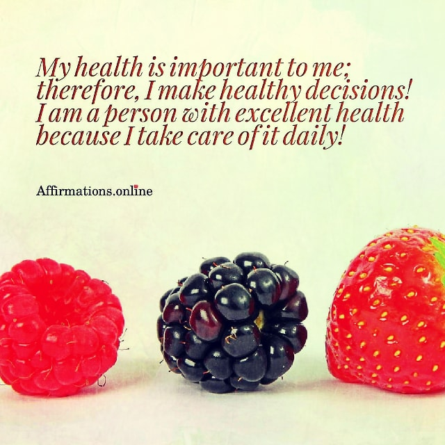 Positive affirmation from Affirmations.online - My health is important to me; therefore, I make healthy decisions! I am a person with excellent health because I take care of it daily!