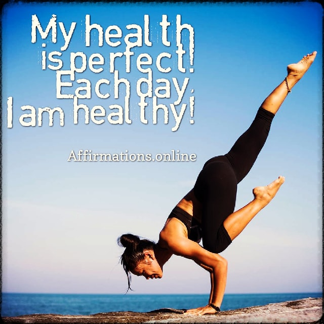 Positive affirmation from Affirmations.online - My health is perfect! Each day, I am healthy!